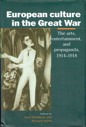 European Culture in the Great War The Arts, Entertainment and Propaganda, 1914-1918 (Studies in...