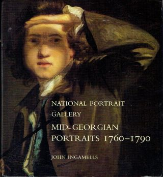 National Portrait Gallery Mid-Georgian Portraits 1760-1790. John Ingamells