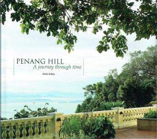 Penang Hill : A Journey Through Time. Mike Gibby