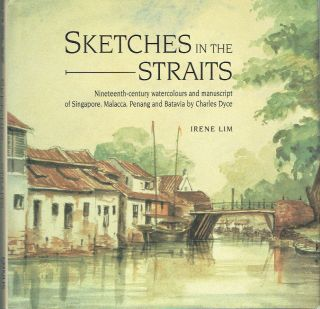 Sketches in the Straits : Nineteenth-century Watercolors and Manuscript of Singapore, Malacca,...