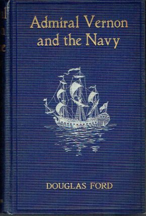 Admiral Vernon And The Navy - A Memoir and Vindication. Being and Account of the Admiral's Career...