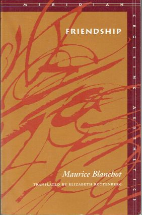 Friendship (Meridian: Crossing Aesthetics). Maurice Blanchot, Werner Hamacher, David E. Wellbery,...