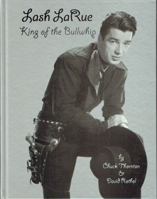 Lash LaRue, King of the Bullwhip. Chuck Thornton, David Rothel