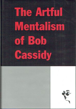 The Artful Mentalism of Bob Cassidy : The Complete Texts of The Art of Mentalism 2; The Principia...