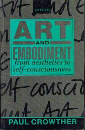 Art and Embodiment : From Aesthetics to Self-Consciousness. Paul Crowther