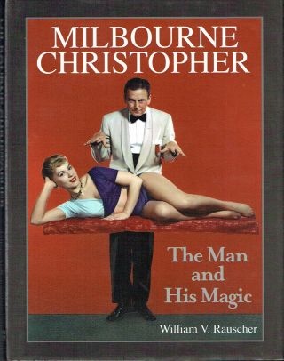 Milbourne Christopher : The Man and his Magic. William V. Rauscher