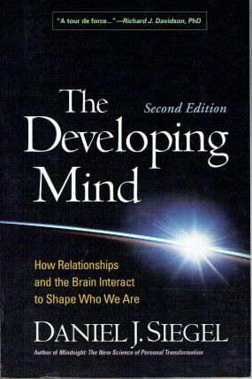 The Developing Mind, Second Edition: How Relationships and the Brain Interact to Shape Who We...