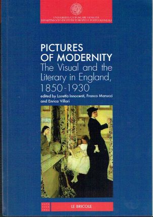 Pictures Of Moderity : The Visual and the Literary in England, 1850-1930. Loretta Innocenti,...