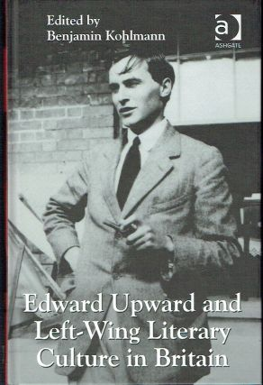 Edward Upward and Left-Wing Literary Culture in Britain. Benjamin Kohlmann, edited