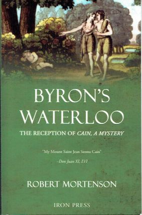 Byron's Waterloo : The Reception of Cain, A Mystery. Robert Mortensom