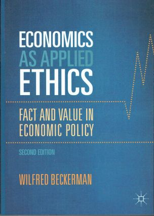 Economics as Applied Ethics : Fact and Value in Economic Policy. Wilfred Beckerman