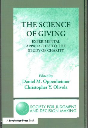 The Science of Giving : Experimental Approaches to the Study of Charity (The Society for Judgment...