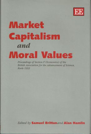 Market Capitalism and Moral Values : Proceedings of Section F (Economics) of the British...