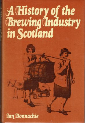 History of the Brewing Industry in Scotland. Ian Donnachie