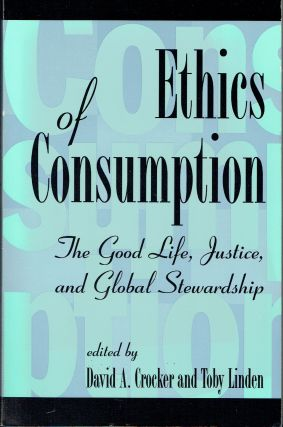 Ethics of Consumption : The Good Life, Justice, and Global Stewardship (Philosophy and the Global...