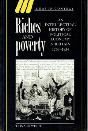 Riches and Poverty : An Intellectual History of Political Economy in Britain, 1750-1834 (Ideas in...