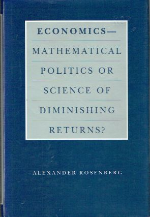 Economics - Mathematical Politics or Science of Diminishing Returns? (Science and Its Conceptual...