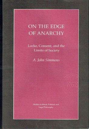 On the Edge of Anarchy : Locke, Consent, and the Limits of Society. A. John Simmons