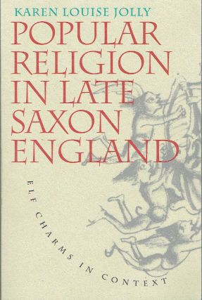 Popular Religion in Late Saxon England : Elf Charms in Context. Karen Louise Jolly