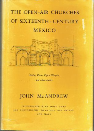 The Open-Air Churches Of Sixteenth-Century Mexico : Atrios, Posas. Open Chapels, and other...