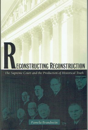 Reconstructing Reconstruction : The Supreme Court and the Production of Historical Truth. Pamela...
