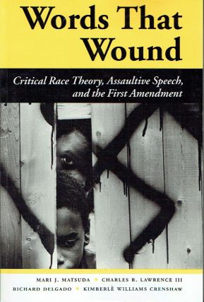 Words That Wound : Critical Race Theory, Assaultive Speech, and the First Amendment (New...