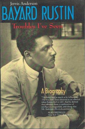 Bayard Rustin : Troubles I've Seen - A Biography. Jervis Anderson