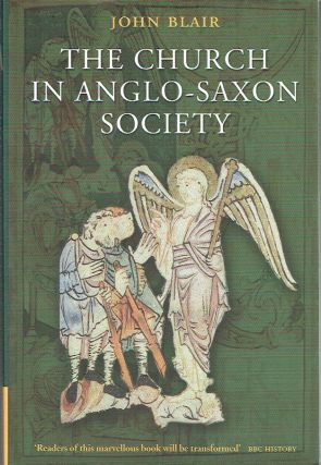 The Church in Anglo-Saxon Society. John Blair