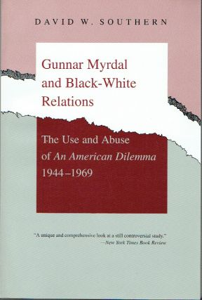 Gunnar Myrdal and Black-White Relations : The Use and Abuse of an American Dilemma, 1944-1969....