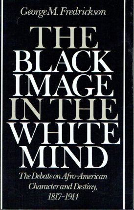 The Black Image in the White Mind : The Debate on Afro-American Character and Destiny, 1817-1914....