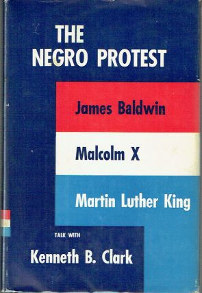 The Negro Protest - James Baldwin, Malcom X, Martin Luther King talk with Kenneth B.Clark....