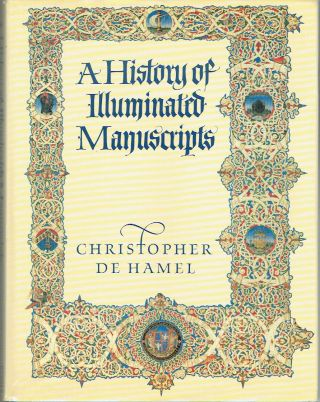 A History of Illuminated Manuscripts. Christopher De Hamel