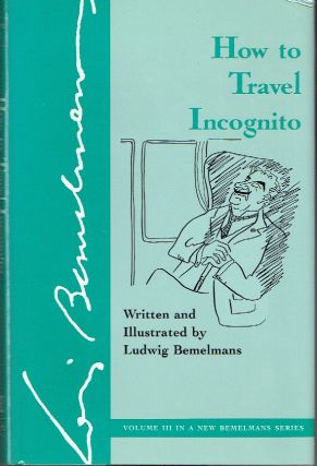 How to Travel Incognito. Ludwig Bemelmans