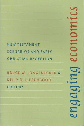 Engaging Economics : New Testament Scenarios and Early Christian Reception. Bruce W. Longenecker,...