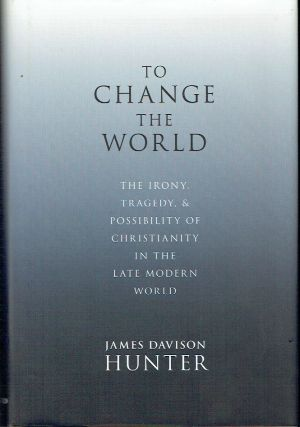 To Change The World : The Irony, Tragedy, and Possibility of Christianity in the Late Modern...