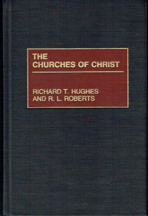 The Churches of Christ (Denominations in America). Richard T. Hughes, R. L. Roberts