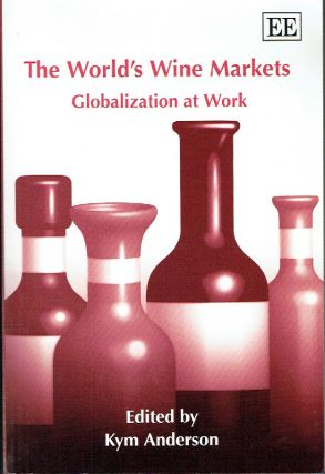 The World's Wine Markets : Globalization at Work. Kym Anderson